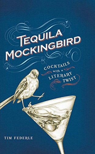 Tequila Mockingbird: Cocktails with a Literary Twist by [Federle, Tim]