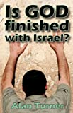 Is God Finished with Israel?, Alan Turner, 1606478346