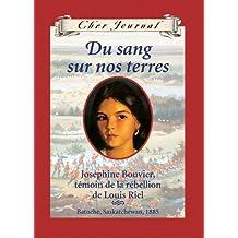 Cher Journal : Du sang sur nos terres: Joséphine Bouvier, témoin de la rébellion de Louis Riel, Batoche, Saskatchewan, 1885