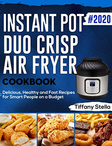 Instant Pot Duo Crisp Air Fryer Cookbook #2020: Delicious, Healthy and Fast Recipes for Smart People on a Budget 1