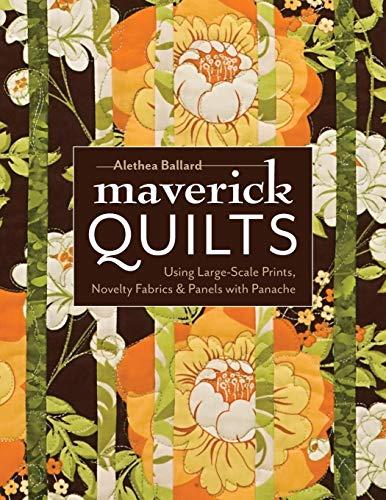 Panel Novelty - Maverick Quilts: Using Large-Scale Prints, Novelty Fabrics & Panels with Panache