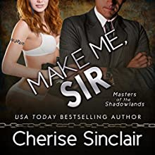 Make Me, Sir: Masters of the Shadowlands Audiobook by Cherise Sinclair Narrated by Noah Michael Levine