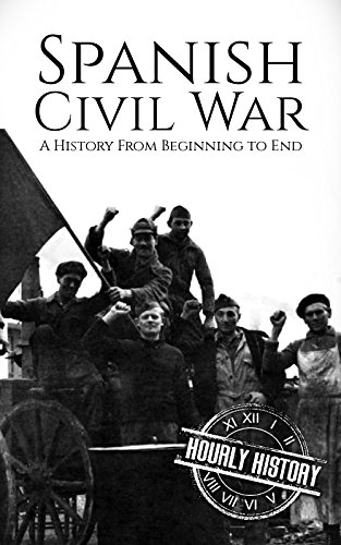 Spanish Civil War: A History From Beginning to End by [History, Hourly]
