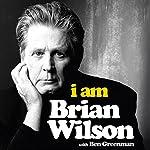 I Am Brian Wilson: The genius behind the Beach Boys | Brian Wilson,Ben Greenman - contributor
