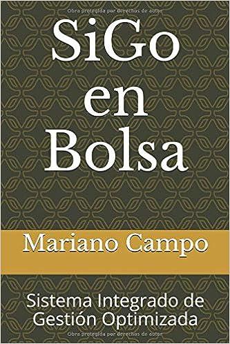 SiGo en Bolsa: Sistema Integrado de Gestión Optimizada: Amazon.es: Mariano Campo Carrera: Libros