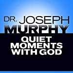 Quiet Moments with God | Dr. Joseph Murphy
