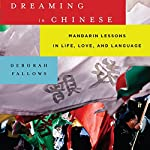 Dreaming in Chinese: Mandarin Lessons in Life, Love, and Language | Deborah Fallows