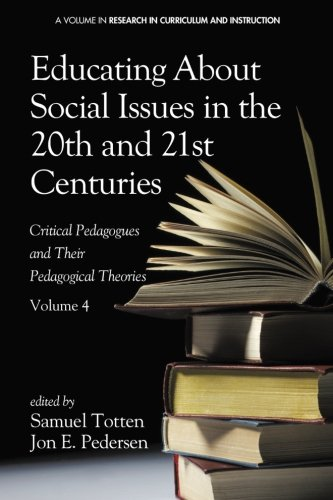 Educating About Social Issues in the 20th and 21st Centuries - Vol 4: Critical Pedagogues and Their Pedagogical Theories