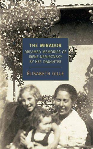 Gille Gille - The Mirador: Dreamed Memories of Irene Nemirovsky By Her Daughter