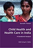 Child Health and Health Care in Indi, Suruchi Tewari, 3836435802