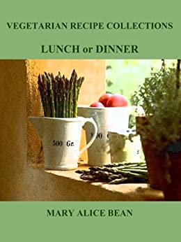 LUNCH or DINNER (VEGETARIAN RECIPE COLLECTIONS Book 3) by [Bean, Mary Alice]