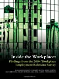 Inside the Workplace : Finds from the 2004 Workplace Employment Relations Survey, Bryson, Alex and Kersley, Barbara, 0415378125