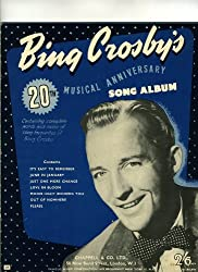 Bing Crosby's 20th Musical Anniversary Song Album : Containing complete words and music of song favourites of Bing Crosby