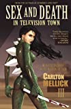 Sex and Death in Television Town, Carlton Mellick Iii, 1621050424