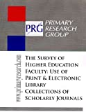 The Survey of Higher Education Faculty : Use of Print and Electronic Library Collections of Scholarly Journals, , 1574401343