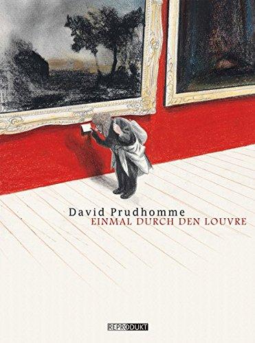 Einmal durch den Louvre Gebundenes Buch – 23. August 2013 David Prudhomme Ulrich Pröfrock Reprodukt 3943143724