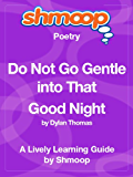 Do Not Go Gentle into That Good Night: Shmoop Poetry Guide
