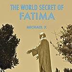 The World Secret of Fatima | Michael X