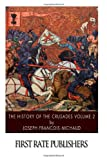 The History of the Crusades Volume 2, Joseph Michaud, 1499395078