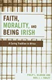 Faith, Morality and Being Irish, Philip L. Kilbride and Noel J. J. Farley, 0761837604