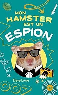 Mon Hamster, tome 3 : Mon hamster est un espion par Dave LOWE
