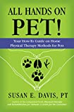 All Hands on Pet!: Your How-To Guide on Home Physical Therapy Methods for Pets
