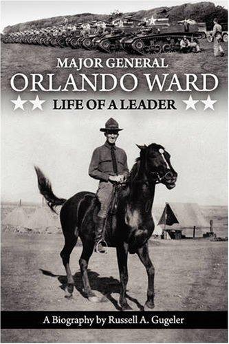 Major General Orlando Ward: Life of a Leader