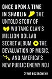 img - for Once Upon a Time in Shaolin: The Untold Story of Wu-Tang Clan's Million-Dollar Secret Album, the Devaluation of Music, and America's New Public Enemy No. 1 book / textbook / text book