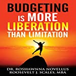 Budgeting Is More Liberation than Limitation | Roshawnna Novellus,Roosevelt J. Scales