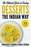 The Ultimate Guide to Cooking Desserts the Indian Way (How To Cook Everything In A Jiffy) (Volume 10)