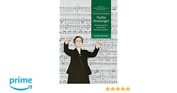 The Musical Work of Nadia Boulanger (Musical Performance and Reception)
