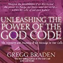 Unleashing the Power of the God Code: The Mystery and Meaning of the Message in Our Cells Audiobook by Gregg Braden Narrated by Gregg Braden
