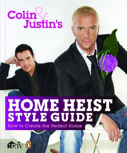 Read Online Colin and Justin's Home Heist Style Guide: How To Create The Perfect Home ebook
