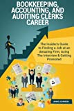 Bookkeeping, Accounting, and Auditing Clerks Career (Special Edition): The Insider's Guide to Finding a Job at an Amazing Firm, Acing The Interview & Getting Promoted