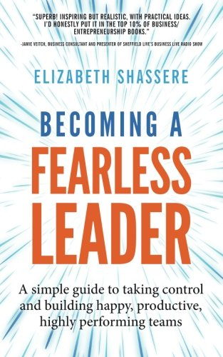 Becoming a Fearless Leader: A simple guide to taking control and building happy, productive, highly performing teams