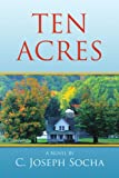 Ten Acres, C. Joseph Socha, 1441540547