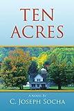Ten Acres, C. Joseph Socha, 1441540547