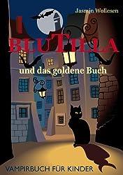 BluTilla - Vampirisch gut! BluTilla und das goldene Buch (Bd.1)