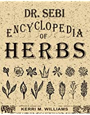 Dr. Sebi Encyclopedia of Herbs and their Uses: Over 100 Alkaline Herbs, Medicinal Properties and How to Use for Intracellular, Full Body Cleanse and Rejuvenation (Dr. Sebi Herbal Books)