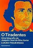 capa de O Tiradentes. Uma Biografia de Joaquim José da Silva Xavier