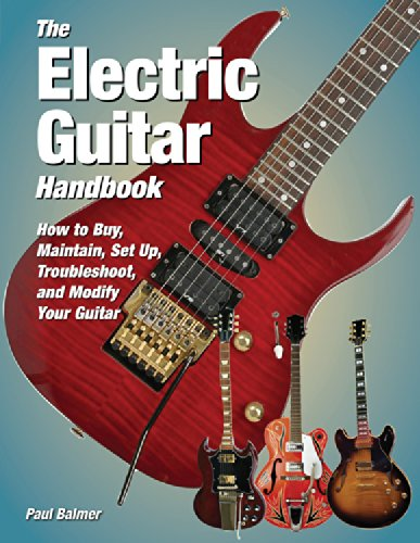 The Electric Guitar Handbook: How to Buy, Maintain, Set Up, Troubleshoot, and Modify Your Guitar