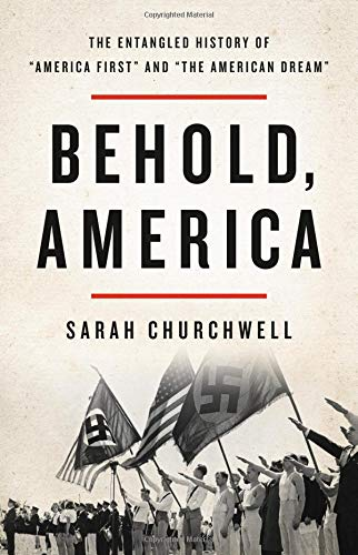 Book cover from Behold, America: The Entangled History of America First and the American Dream by Sarah Churchwell