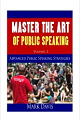 Master The Art Of Public Speaking Volume II: Advanced Strategies for Maximum Impact (Volume 2) Paperback