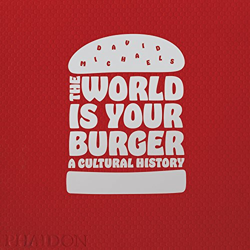 The World is Your Burger: A Cultural History by David Michaels