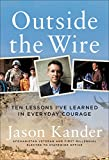"A smart and revealing political memoir from a rising star of the Democratic Party.     ""In life and in politics, the most important work is often that which happens outside the wire."" Going ""outside the wire"" -- military lingo for leaving the s..."