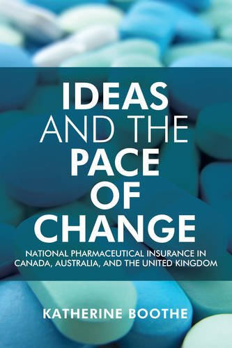 Ideas and the Pace of Change: National Pharmaceutical Insurance in Canada, Australia, and the United Kingdom (Studies in Comparative Political Economy and Public Policy) (Health Care System And Health Policy In Australia)