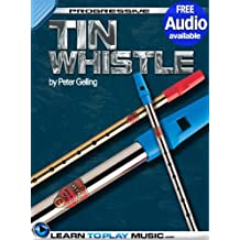 Tin Whistle Lessons for Beginners: Teach Yourself How to Play Tin Whistle (Free Audio Available) (Progressive)