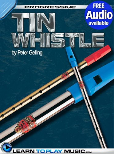 (Tin Whistle Lessons for Beginners: Teach Yourself How to Play Tin Whistle (Free Audio Available) (Progressive))