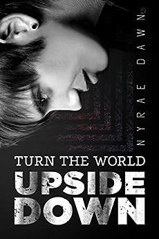 Turn the World Upside Down by [Dawn,Nyrae]