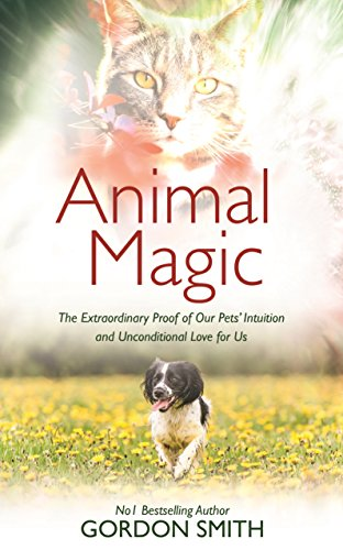 Animal Magic: The Extraordinary Proof of Our Pets' Intuition and Unconditional Love for Us cover